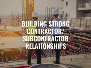 Building Strong Contractor/Subcontractor Relationships